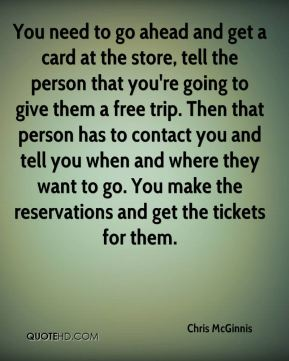 You need to go ahead and get a card at the store, tell the person that you're going to give them a free trip. Then that person has to contact you and tell you when and where they want to go. You make the reservations and get the tickets for them.