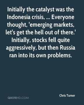 Chris Turner - Initially the catalyst was the Indonesia crisis, ... Everyone thought, 'emerging markets, let's get the hell out of there.' Initially, stocks fell quite aggressively, but then Russia ran into its own problems.