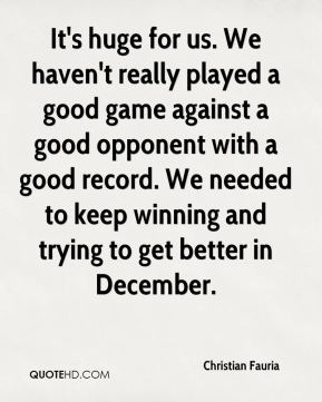 It's huge for us. We haven't really played a good game against a good opponent with a good record. We needed to keep winning and trying to get better in December.