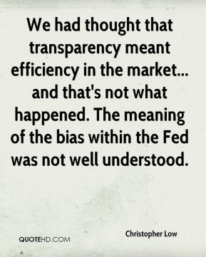 Christopher Low - We had thought that transparency meant efficiency in the market... and that's not what happened. The meaning of the bias within the Fed was not well understood.