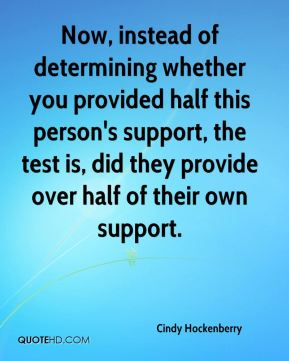 Cindy Hockenberry - Now, instead of determining whether you provided half this person's support, the test is, did they provide over half of their own support.