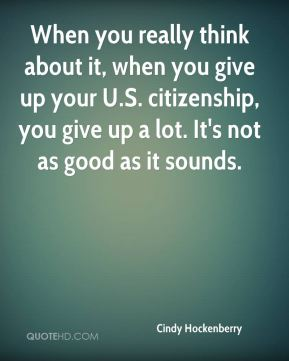 Cindy Hockenberry - When you really think about it, when you give up your U.S. citizenship, you give up a lot. It's not as good as it sounds.