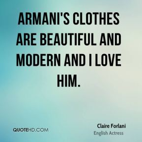 Claire Forlani - Armani's clothes are beautiful and modern and I love him.