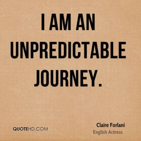 I am an unpredictable journey.