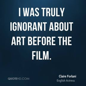 I was truly ignorant about art before the film.