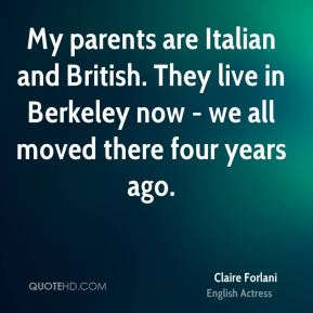 My parents are Italian and British. They live in Berkeley now - we all moved there four years ago.