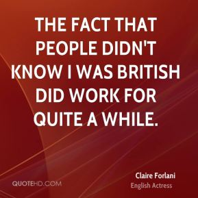 The fact that people didn't know I was British did work for quite a while.