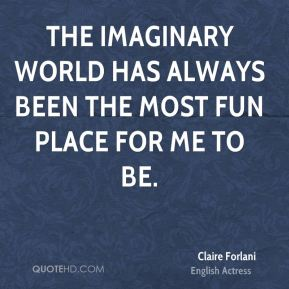 The imaginary world has always been the most fun place for me to be.