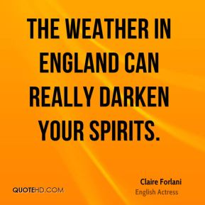 The weather in England can really darken your spirits.