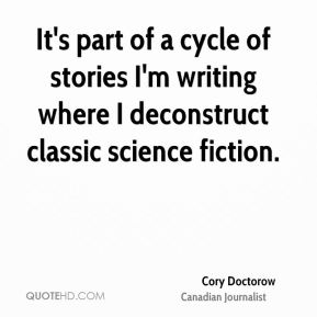 Cory Doctorow - It's part of a cycle of stories I'm writing where I deconstruct classic science fiction.
