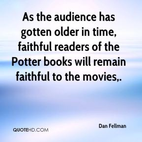 As the audience has gotten older in time, faithful readers of the Potter books will remain faithful to the movies.