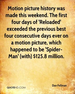 Dan Fellman - Motion picture history was made this weekend. The first four days of 'Reloaded' exceeded the previous best four consecutive days ever on a motion picture, which happened to be 'Spider-Man' (with) $125.8 million.