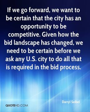 If we go forward, we want to be certain that the city has an opportunity to be competitive. Given how the bid landscape has changed, we need to be certain before we ask any U.S. city to do all that is required in the bid process.
