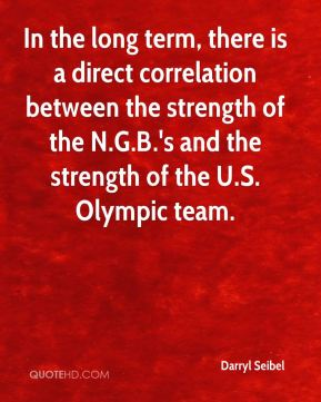 In the long term, there is a direct correlation between the strength of the N.G.B.'s and the strength of the U.S. Olympic team.