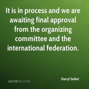 Darryl Seibel - It is in process and we are awaiting final approval from the organizing committee and the international federation.