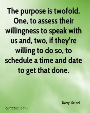Darryl Seibel - The purpose is twofold. One, to assess their willingness to speak with us and, two, if they're willing to do so, to schedule a time and date to get that done.