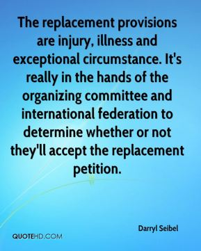 Darryl Seibel - The replacement provisions are injury, illness and exceptional circumstance. It's really in the hands of the organizing committee and international federation to determine whether or not they'll accept the replacement petition.