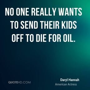 No one really wants to send their kids off to die for oil.