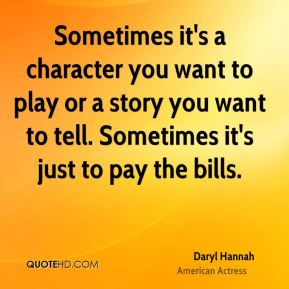 Sometimes it's a character you want to play or a story you want to tell. Sometimes it's just to pay the bills.