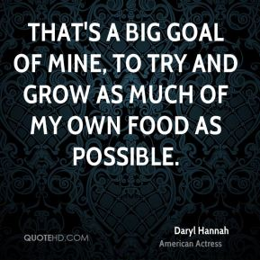 That's a big goal of mine, to try and grow as much of my own food as possible.