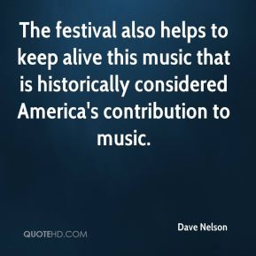 Dave Nelson - The festival also helps to keep alive this music that is historically considered America's contribution to music.