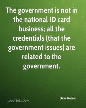 The government is not in the national ID card business; all the credentials (that the government issues) are related to the government.