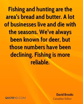 Fishing and hunting are the area's bread and butter. A lot of businesses live and die with the seasons. We've always been known for deer, but those numbers have been declining. Fishing is more reliable.