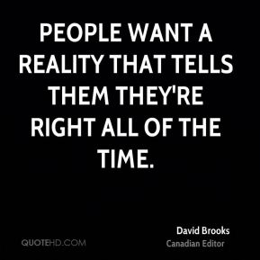 People want a reality that tells them they're right all of the time.