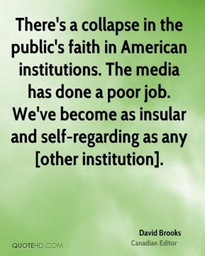 There's a collapse in the public's faith in American institutions. The media has done a poor job. We've become as insular and self-regarding as any [other institution].