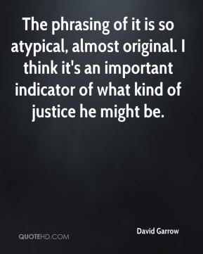 David Garrow - The phrasing of it is so atypical, almost original. I think it's an important indicator of what kind of justice he might be.