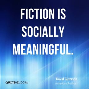 David Guterson - Fiction is socially meaningful.