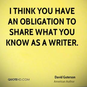 David Guterson - I think you have an obligation to share what you know as a writer.