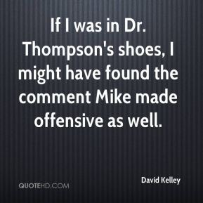 If I was in Dr. Thompson's shoes, I might have found the comment Mike made offensive as well.
