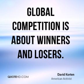 Global competition is about winners and losers.