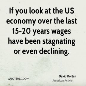 David Korten - If you look at the US economy over the last 15-20 years wages have been stagnating or even declining.