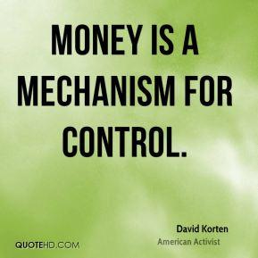 Money is a mechanism for control.