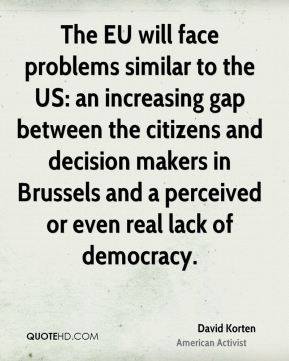 The EU will face problems similar to the US: an increasing gap between the citizens and decision makers in Brussels and a perceived or even real lack of democracy.