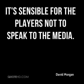It's sensible for the players not to speak to the media.