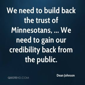 Dean Johnson - We need to build back the trust of Minnesotans, ... We need to gain our credibility back from the public.