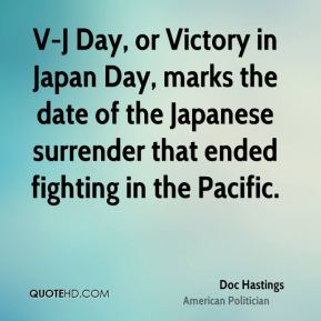 V-J Day, or Victory in Japan Day, marks the date of the Japanese surrender that ended fighting in the Pacific.