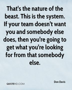Don Davis - That's the nature of the beast. This is the system. If your team doesn't want you and somebody else does, then you're going to get what you're looking for from that somebody else.