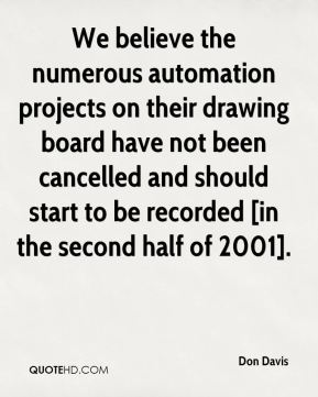 Don Davis - We believe the numerous automation projects on their drawing board have not been cancelled and should start to be recorded [in the second half of 2001].