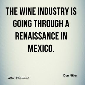 Don Miller - The wine industry is going through a renaissance in Mexico.