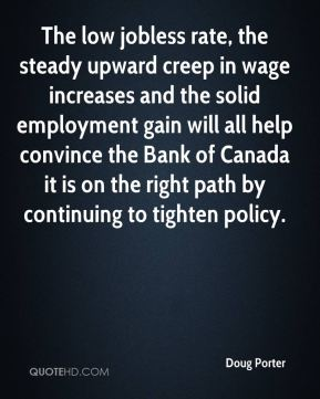 Doug Porter - The low jobless rate, the steady upward creep in wage increases and the solid employment gain will all help convince the Bank of Canada it is on the right path by continuing to tighten policy.