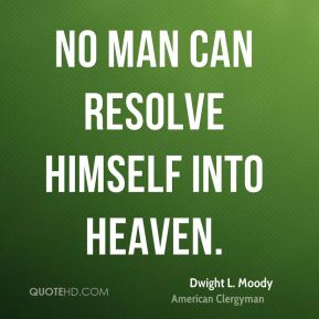 No man can resolve himself into Heaven.