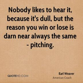 Nobody likes to hear it, because it's dull, but the reason you win or lose is darn near always the same - pitching.