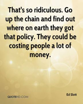 Ed Slott - That's so ridiculous. Go up the chain and find out where on earth they got that policy. They could be costing people a lot of money.