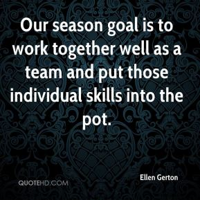 Our season goal is to work together well as a team and put those individual skills into the pot.
