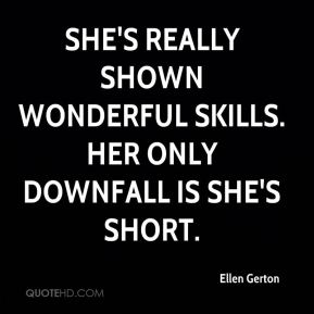 She's really shown wonderful skills. Her only downfall is she's short.