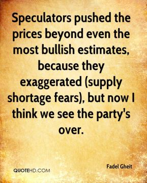Speculators pushed the prices beyond even the most bullish estimates, because they exaggerated (supply shortage fears), but now I think we see the party's over.